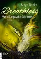 Breathless - Verheißungsvolle Sehnsucht ebook by Maya Banks, Jana Kowalski