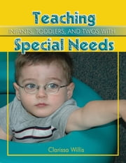 Teaching Infants, Todders & Twos with Special Needs ebook by Clarissa Willis