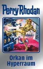 "Perry Rhodan 105: Orkan im Hyperraum (Silberband) - 4. Band des Zyklus ""Pan-Thau-Ra"" ebook by William Voltz, H.G. Ewers, Marianne Sydow,..."
