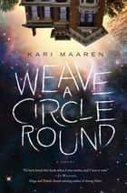 Weave a Circle Round - A Novel ebook by Kari Maaren