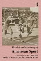 The Routledge History of American Sport ebook by Linda J. Borish, David K. Wiggins, Gerald R. Gems