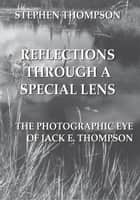 Reflections Through a Special Lens ebook by Stephen Thompson