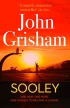 Sooley - ONE MAN. ONE HOPE. ONCE CHANCE TO BECOME A LEGEND. 電子書 by John Grisham