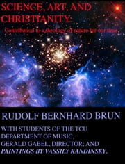Science, Art, and Christianity: Contribution to a theology of nature for our time. ebook by Rudolf B. Brun,Gerald Gabel and Students of the TCU Dept. of Music.