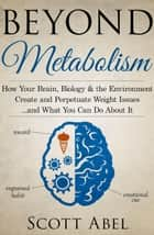 Beyond Metabolism ebook by Scott Abel