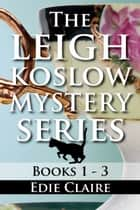 The Leigh Koslow Mystery Series: Books One, Two, and Three - Boxed Set ekitaplar by Edie Claire