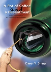 A Pot of Coffee and a Resentment - The Committee in My Head Is Now in Session ebook by Dana Sharp