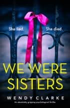 We Were Sisters - An absolutely gripping psychological thriller ebooks by Wendy Clarke