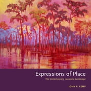 Expressions of Place - The Contemporary Louisiana Landscape ebook by John R. Kemp