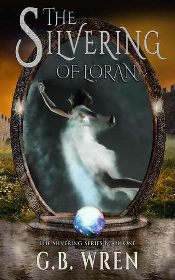 The Silvering of Loran - The Silvering Series, #1 ebook by G.B. Wren