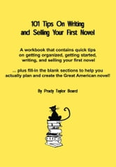 101 Tips on Writing and Selling Your First Novel - Quick, Common Sense Tips on Getting Organized ebook by Prudy Taylor Board