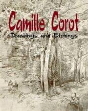 Camille Corot - Drawings and Etchings ebook by Daniel Coenn
