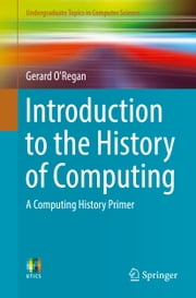 Introduction to the History of Computing - A Computing History Primer ebook by Gerard O'Regan