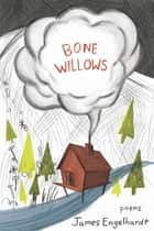 Bone Willows ebook by James Engelhardt