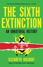 The Sixth Extinction - An Unnatural History ebook by