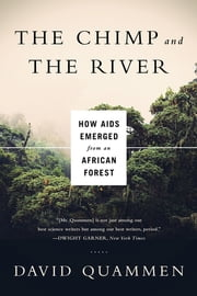 The Chimp and the River: How AIDS Emerged from an African Forest eBook by David Quammen