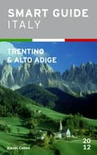 Smart Guide Italy: Trentino-Alto Adige ebook by Alexei Cohen