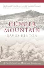 Hunger Mountain - A Field Guide to Mind and Landscape ebook by David Hinton