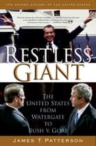 Restless Giant - The United States from Watergate to Bush v. Gore ebook by James T. Patterson