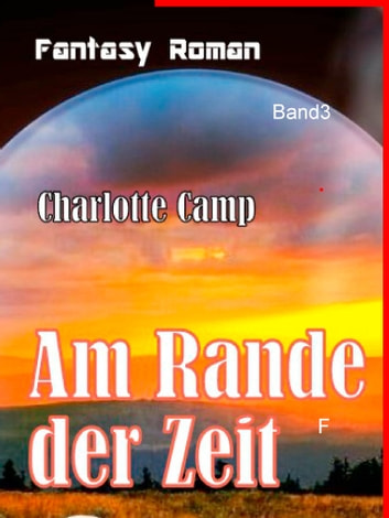 Am Rande der Zeit - Das falsche Paradies Fantasy-Roman Band 3 ebook by Charlotte Camp