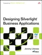 Designing Silverlight Business Applications ebook by Jeremy Likness