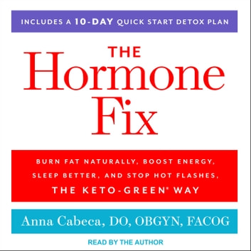 The Hormone Fix - Burn Fat Naturally, Boost Energy, Sleep Better, and Stop Hot Flashes, the Keto-Green Way audiobook by Anna Cabeca, DO, OBGYN, FACOG
