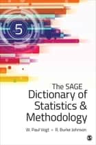 The SAGE Dictionary of Statistics & Methodology ebook by Dr. W. (William) Paul Vogt,R. (Robert) Burke Johnson