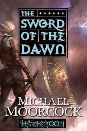 Hawkmoon: The Sword of the Dawn ebook by Michael Moorcock