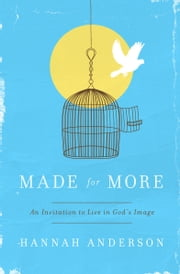 Made For More - An Invitation to Live in God's Image ebook by Hannah Anderson