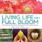 Living Life in Full Bloom ebook by Elizabeth Murray