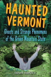 Haunted Vermont - Ghosts and Strange Phenomena of the Green Mountain State ebook by Stansfield