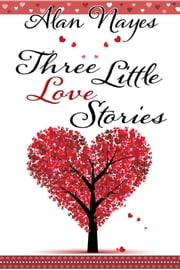 Three Little Love Stories ebook by Alan Nayes