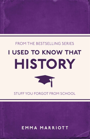 I Used to Know That - History ebook by Emma Marriott