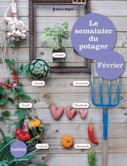 Le semainier du potager - Février ebook by Robert Elger