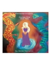 Five Elemental Dragons: Cycles One and Two ebook by Annie Dameron