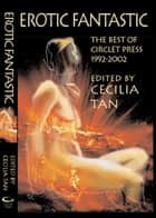 Erotic Fantastic: The Best of Circlet Press 1992-2002 ebook by