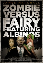 Zombie Versus Fairy Featuring Albinos ebook by James Marshall