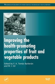 Improving the Health-Promoting Properties of Fruit and Vegetable Products ebook by F A Tomás-Barberán,M I Gil