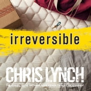 Irreversible audiobook by Chris Lynch