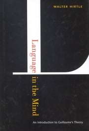 Language in the Mind - An Introduction to Guillaume's Theory ebook by Walter Hirtle