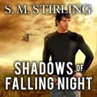 Shadows of Falling Night - A Novel of the Shadowspawn audiobook by S. M. Stirling