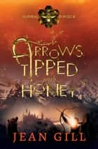 Arrows Tipped with Honey ebook by Jean Gill
