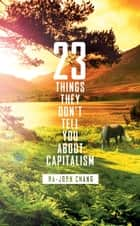 23 Things They Don't Tell You About Capitalism ebook by Ha-Joon Chang