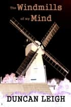 The Windmills of My Mind ebook by Duncan Leigh