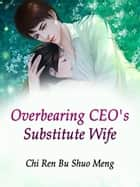 Overbearing CEO's Substitute Wife - Volume 8 ebook by Chi RenBuShuoMeng, Lemon Novel
