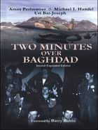 Two Minutes Over Baghdad ebook by Uri Bar-Joseph, Michael Handel, Amos Perlmutter