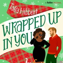 Wrapped Up in You äänikirja by Talia Hibbert, Selina Scott-Bennin, Philip Batley