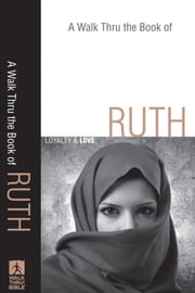 Walk Thru the Book of Ruth, A (Walk Thru the Bible Discussion Guides) - Loyalty and Love ebook by Baker Publishing Group