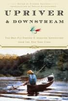 Upriver and Downstream - The Best Fly-Fishing and Angling Adventures from the New York Times ebook by New York Times, Stephen Sautner, Verlyn Klinkenborg