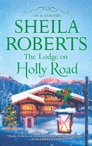 The Lodge on Holly Road ebook by Sheila Roberts
